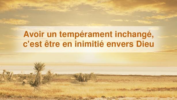 Avoir un tempérament inchangé, c'est être en inimitié envers Dieu